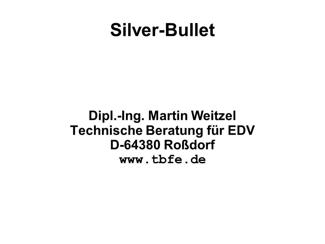 Silver-Bullet Dipl.-Ing. Martin Weitzel Technische Beratung für EDV D-64380 Roßdorf www.tbfe.de