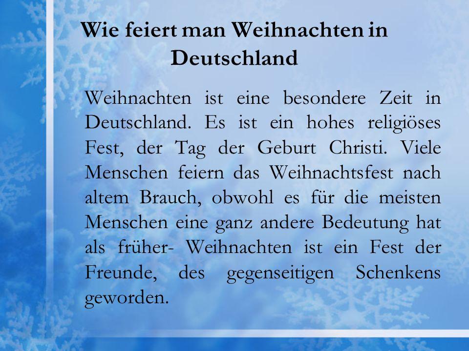 Wie feiert man Weihnachten in Deutschland Weihnachten ist eine besondere Zeit in Deutschland. Es ist ein hohes religiöses Fest, der Tag der Geburt Chr