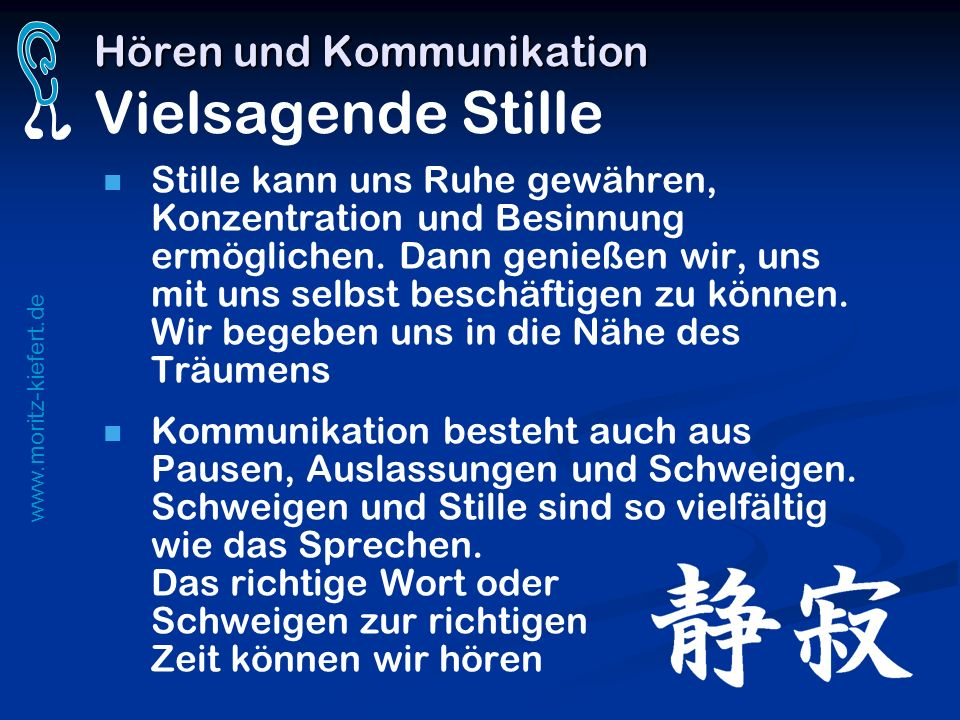 www.moritz-kiefert.de Hören und Kommunikation Hören und Kommunikation Vielsagende Stille Stille kann uns Ruhe gewähren, Konzentration und Besinnung er