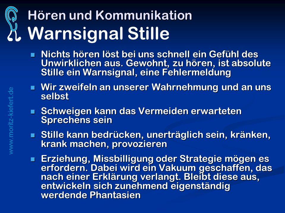 www.moritz-kiefert.de Hören und Kommunikation Hören und Kommunikation Warnsignal Stille Nichts hören löst bei uns schnell ein Gefühl des Unwirklichen