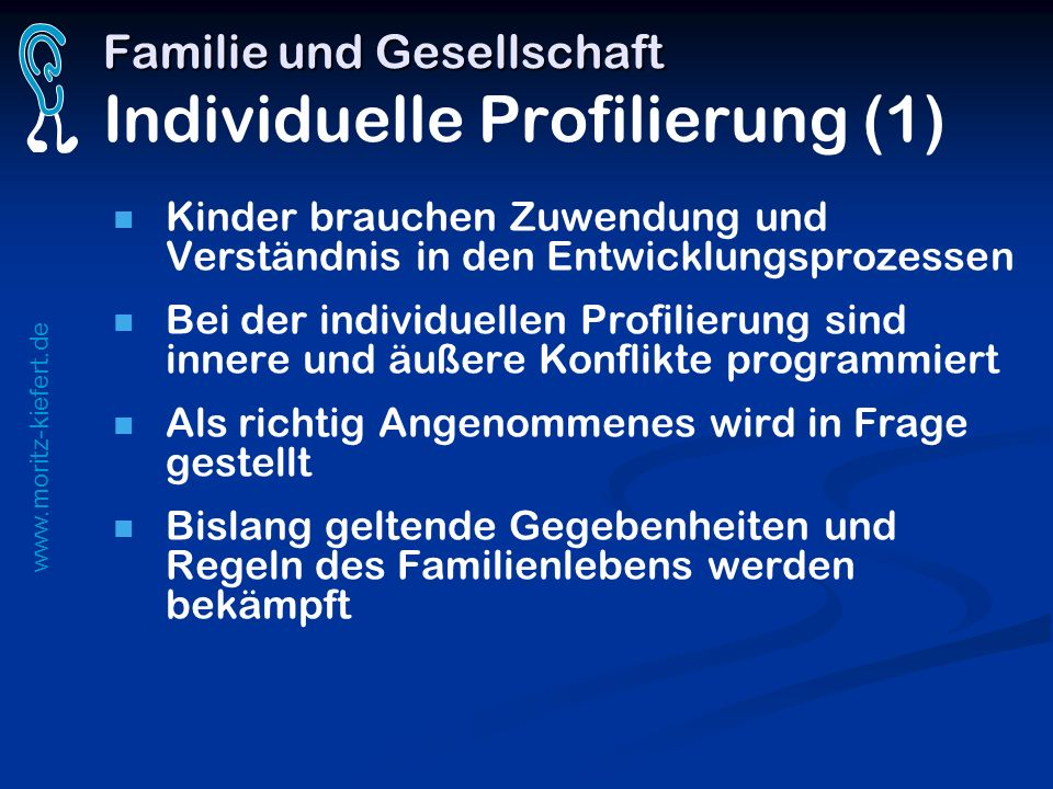 www.moritz-kiefert.de Familie und Gesellschaft Familie und Gesellschaft Individuelle Profilierung (1) Kinder brauchen Zuwendung und Verständnis in den