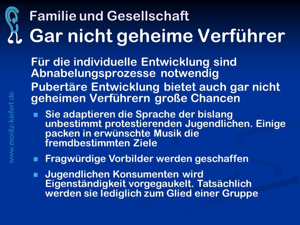 www.moritz-kiefert.de Familie und Gesellschaft Familie und Gesellschaft Gar nicht geheime Verführer Für die individuelle Entwicklung sind Abnabelungsp