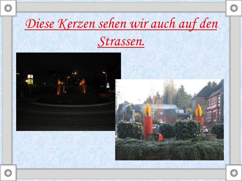 Diese Kerzen sehen wir auch auf den Strassen.