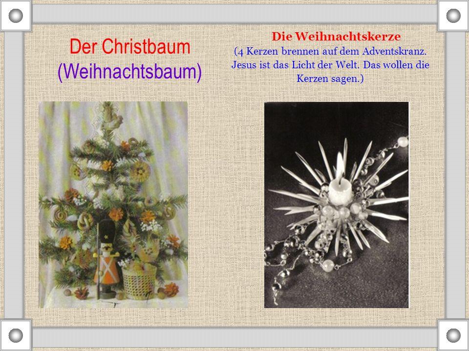 Der Christbaum (Weihnachtsbaum) Die Weihnachtskerze (4 Kerzen brennen auf dem Adventskranz. Jesus ist das Licht der Welt. Das wollen die Kerzen sagen.