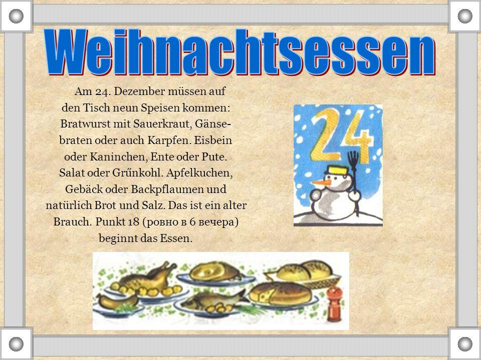 Am 24. Dezember müssen auf den Tisch neun Speisen kommen: Bratwurst mit Sauerkraut, Gänse- braten oder auch Karpfen. Eisbein oder Kaninchen, Ente oder