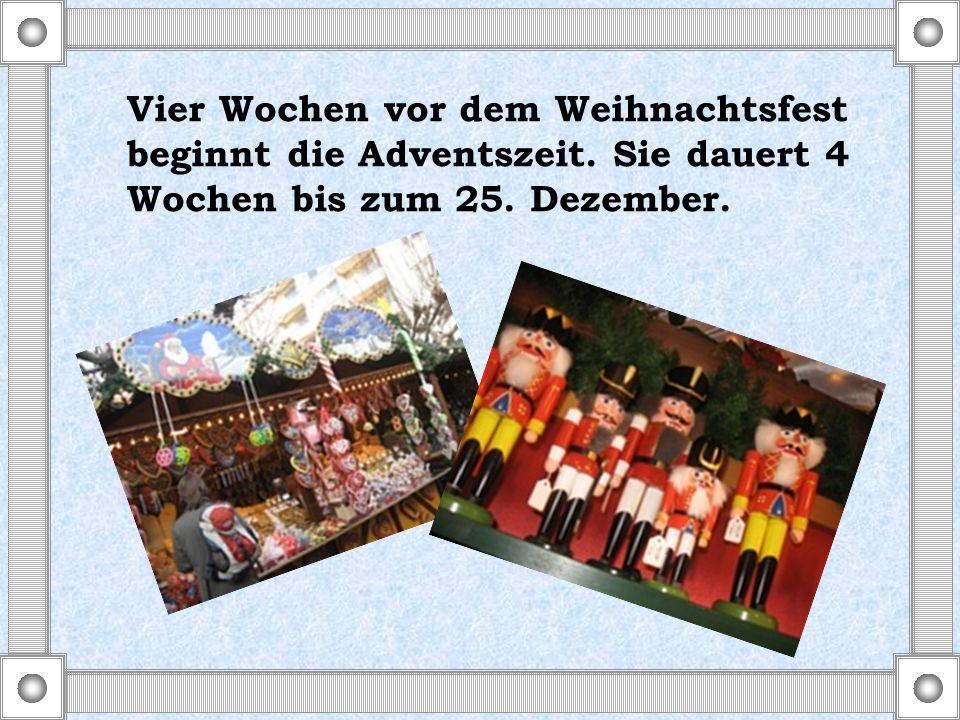 Vier Wochen vor dem Weihnachtsfest beginnt die Adventszeit. Sie dauert 4 Wochen bis zum 25. Dezember.