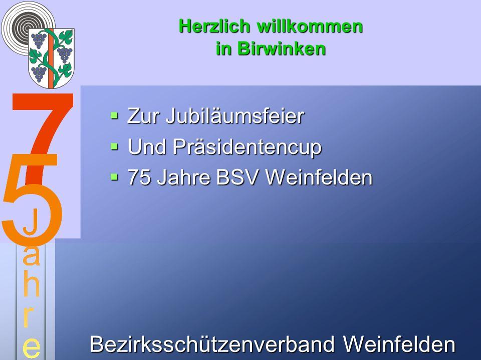 Bezirksschützenverband Weinfelden Herzlich willkommen in Birwinken Zur Jubiläumsfeier Zur Jubiläumsfeier Und Präsidentencup Und Präsidentencup 75 Jahr