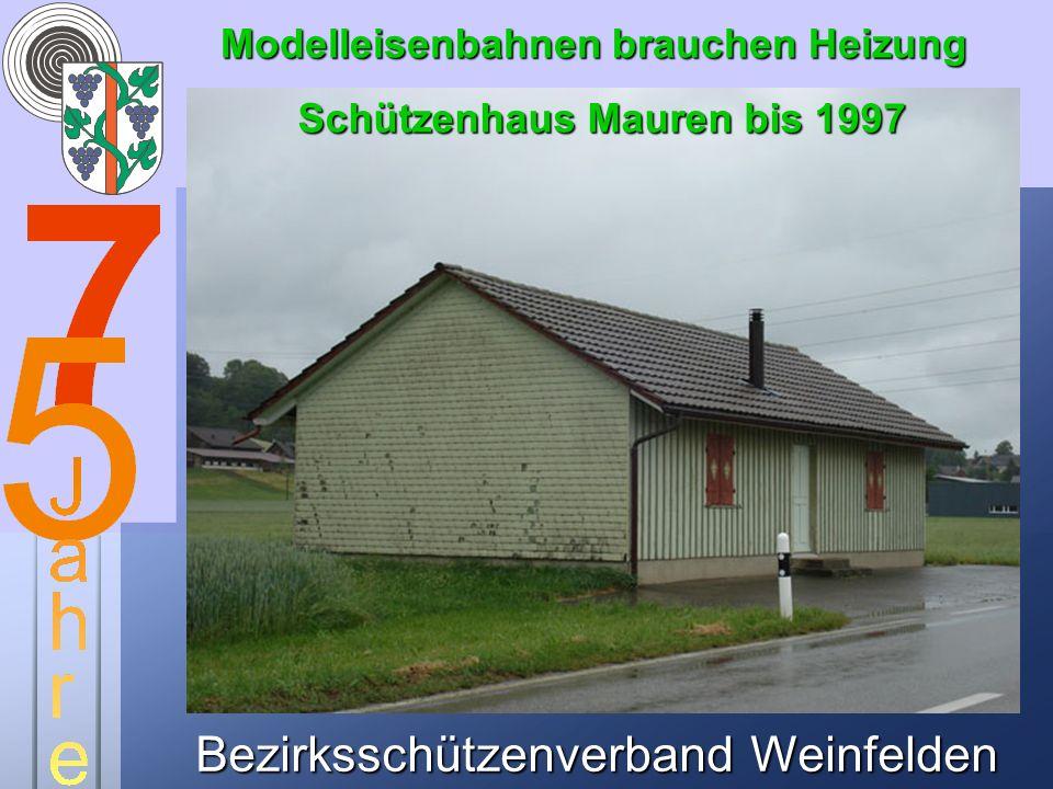 Bezirksschützenverband Weinfelden Modelleisenbahnen brauchen Heizung Schützenhaus Mauren bis 1997