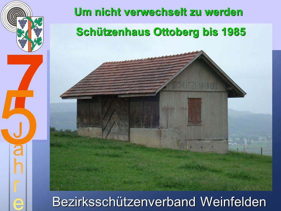 Bezirksschützenverband Weinfelden Um nicht verwechselt zu werden Schützenhaus Ottoberg bis 1985
