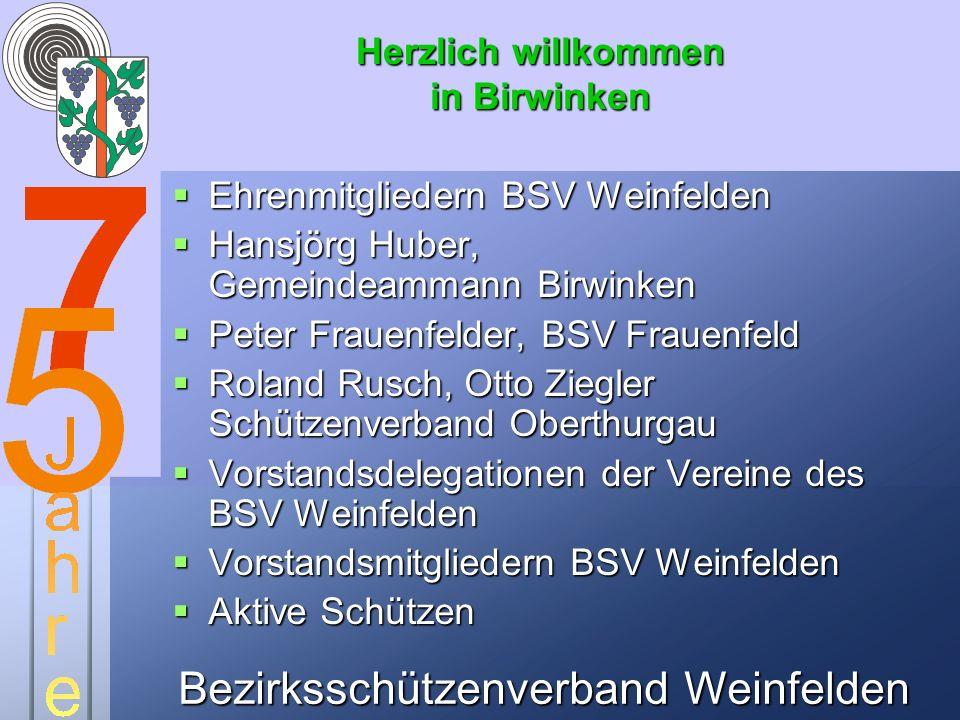 Bezirksschützenverband Weinfelden Herzlich willkommen in Birwinken Ehrenmitgliedern BSV Weinfelden Ehrenmitgliedern BSV Weinfelden Hansjörg Huber, Gem