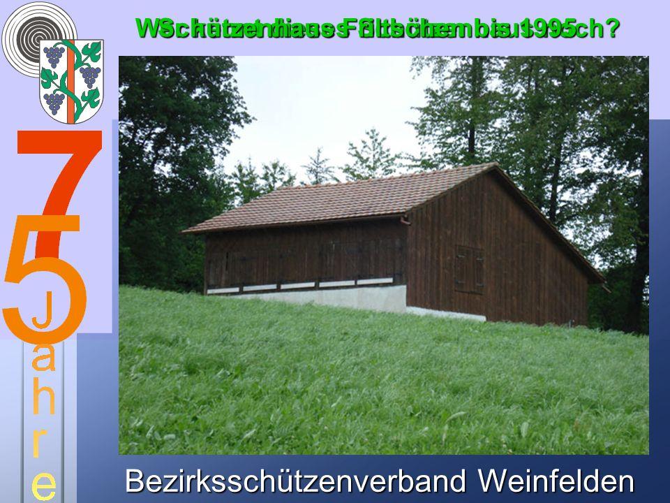 Bezirksschützenverband Weinfelden Wer kennt dieses Schützenhaus noch? Schützenhaus Friltschen bis 1995
