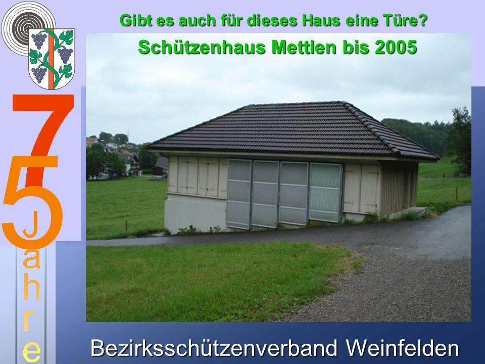 Bezirksschützenverband Weinfelden Schützenhaus Mettlen bis 2005 Gibt es auch für dieses Haus eine Türe?