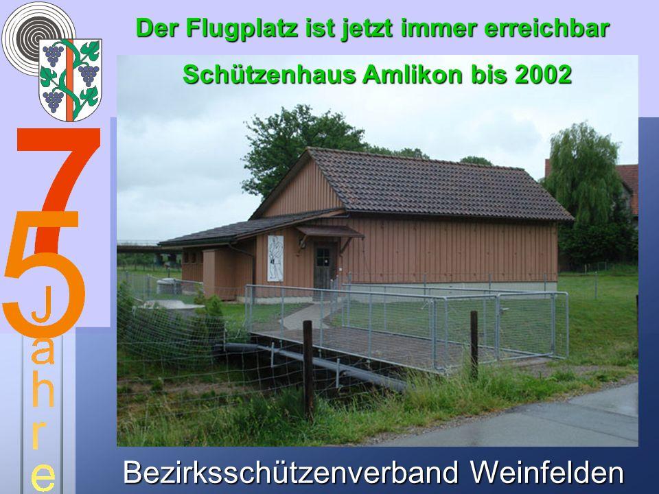 Bezirksschützenverband Weinfelden Der Flugplatz ist jetzt immer erreichbar Schützenhaus Amlikon bis 2002