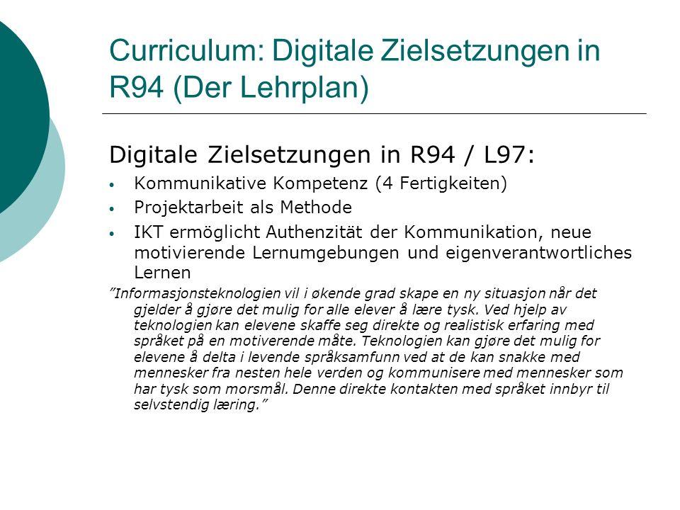 Curriculum: Digitale Zielsetzungen in R94 (Der Lehrplan) Digitale Zielsetzungen in R94 / L97: Kommunikative Kompetenz (4 Fertigkeiten) Projektarbeit a