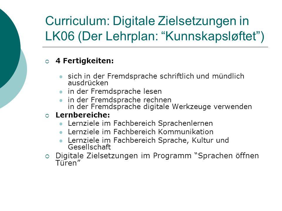 Curriculum: Digitale Zielsetzungen in LK06 (Der Lehrplan: Kunnskapsløftet) 4 Fertigkeiten: sich in der Fremdsprache schriftlich und mündlich ausdrücke