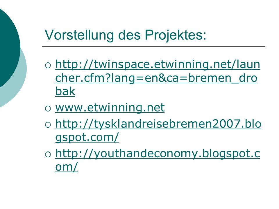 Vorstellung des Projektes: http://twinspace.etwinning.net/laun cher.cfm?lang=en&ca=bremen_dro bak http://twinspace.etwinning.net/laun cher.cfm?lang=en