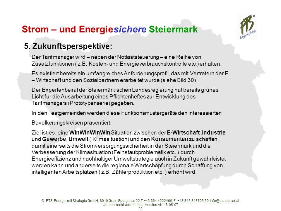 © PTS Energie mit Strategie GmbH, 8010 Graz, Sporgasse 22;T:+43.664.4222460, F: +43.316.818705.50, info@pts-ploder.at Urheberrecht vorbehalten, Version AK-16-05-07 29 Strom – und Energiesichere Steiermark 5.