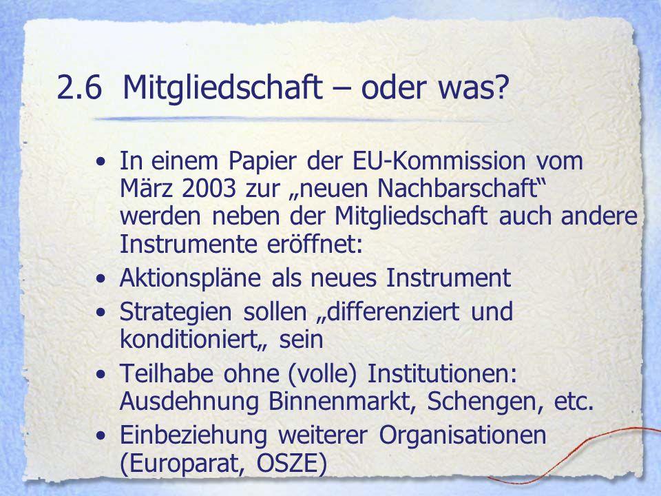 2.6Mitgliedschaft – oder was? In einem Papier der EU-Kommission vom März 2003 zur neuen Nachbarschaft werden neben der Mitgliedschaft auch andere Inst