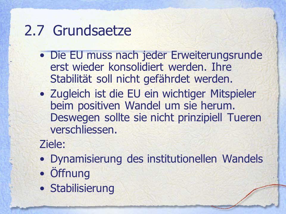 2.7Grundsaetze Die EU muss nach jeder Erweiterungsrunde erst wieder konsolidiert werden. Ihre Stabilität soll nicht gefährdet werden. Zugleich ist die