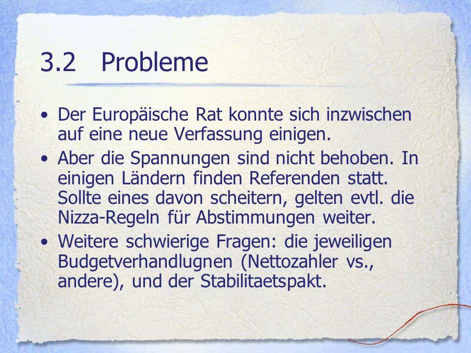 3.2 Probleme Der Europäische Rat konnte sich inzwischen auf eine neue Verfassung einigen. Aber die Spannungen sind nicht behoben. In einigen Ländern f