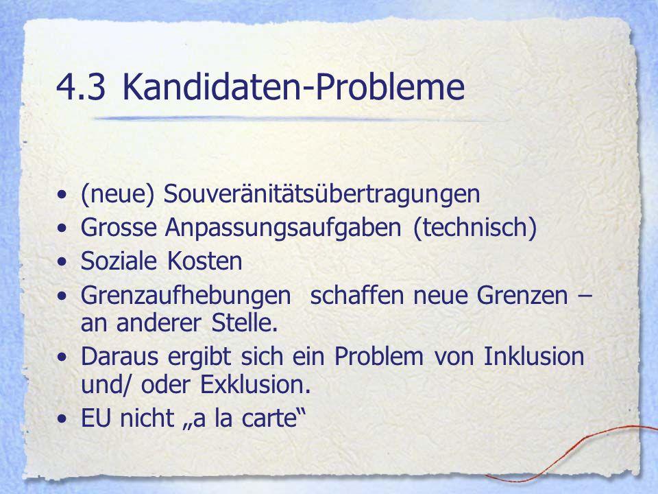 4.3Kandidaten-Probleme (neue) Souveränitätsübertragungen Grosse Anpassungsaufgaben (technisch) Soziale Kosten Grenzaufhebungen schaffen neue Grenzen –