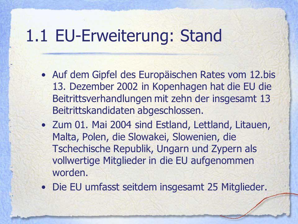 1.1EU-Erweiterung: Stand Auf dem Gipfel des Europäischen Rates vom 12.bis 13. Dezember 2002 in Kopenhagen hat die EU die Beitrittsverhandlungen mit ze