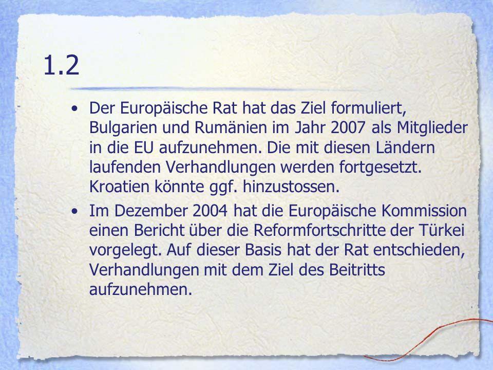 1.2 Der Europäische Rat hat das Ziel formuliert, Bulgarien und Rumänien im Jahr 2007 als Mitglieder in die EU aufzunehmen. Die mit diesen Ländern lauf
