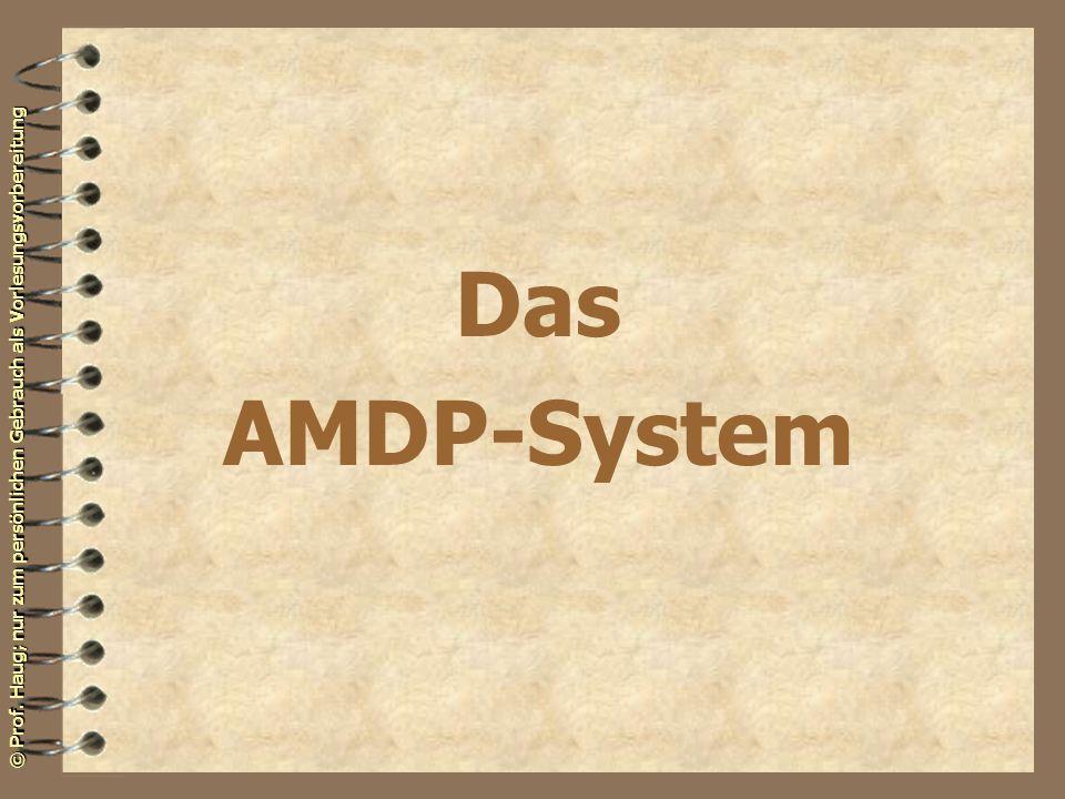 © Prof. Haug; nur zum persönlichen Gebrauch als Vorlesungsvorbereitung Das AMDP-System