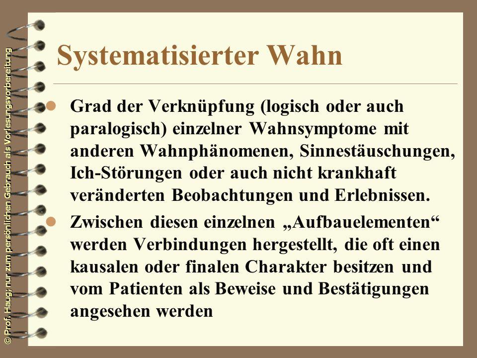 © Prof. Haug; nur zum persönlichen Gebrauch als Vorlesungsvorbereitung Systematisierter Wahn l Grad der Verknüpfung (logisch oder auch paralogisch) ei