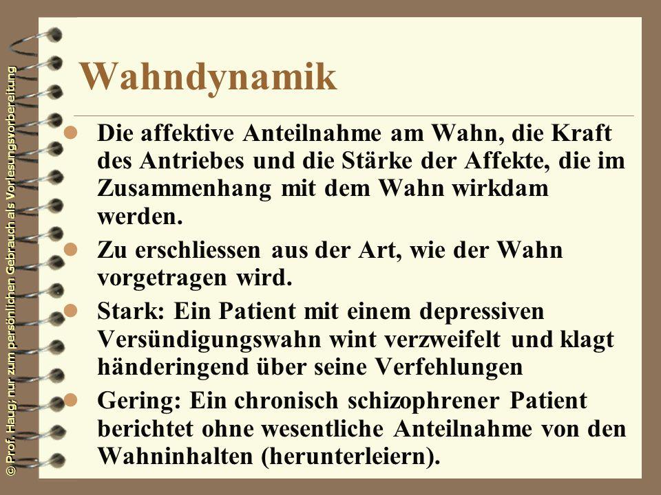© Prof. Haug; nur zum persönlichen Gebrauch als Vorlesungsvorbereitung Wahndynamik l Die affektive Anteilnahme am Wahn, die Kraft des Antriebes und di