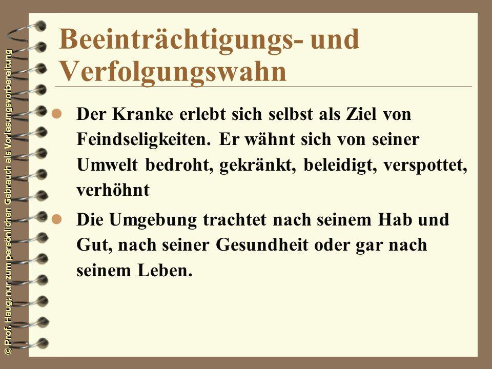 © Prof. Haug; nur zum persönlichen Gebrauch als Vorlesungsvorbereitung Beeinträchtigungs- und Verfolgungswahn l Der Kranke erlebt sich selbst als Ziel
