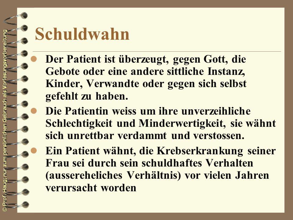 © Prof. Haug; nur zum persönlichen Gebrauch als Vorlesungsvorbereitung Schuldwahn l Der Patient ist überzeugt, gegen Gott, die Gebote oder eine andere