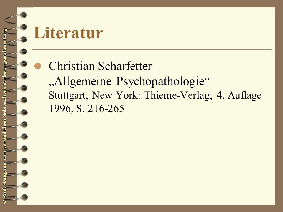 © Prof. Haug; nur zum persönlichen Gebrauch als Vorlesungsvorbereitung Literatur l Christian Scharfetter Allgemeine Psychopathologie Stuttgart, New Yo