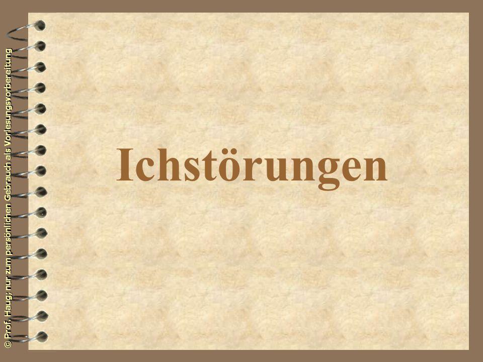 © Prof. Haug; nur zum persönlichen Gebrauch als Vorlesungsvorbereitung Ichstörungen