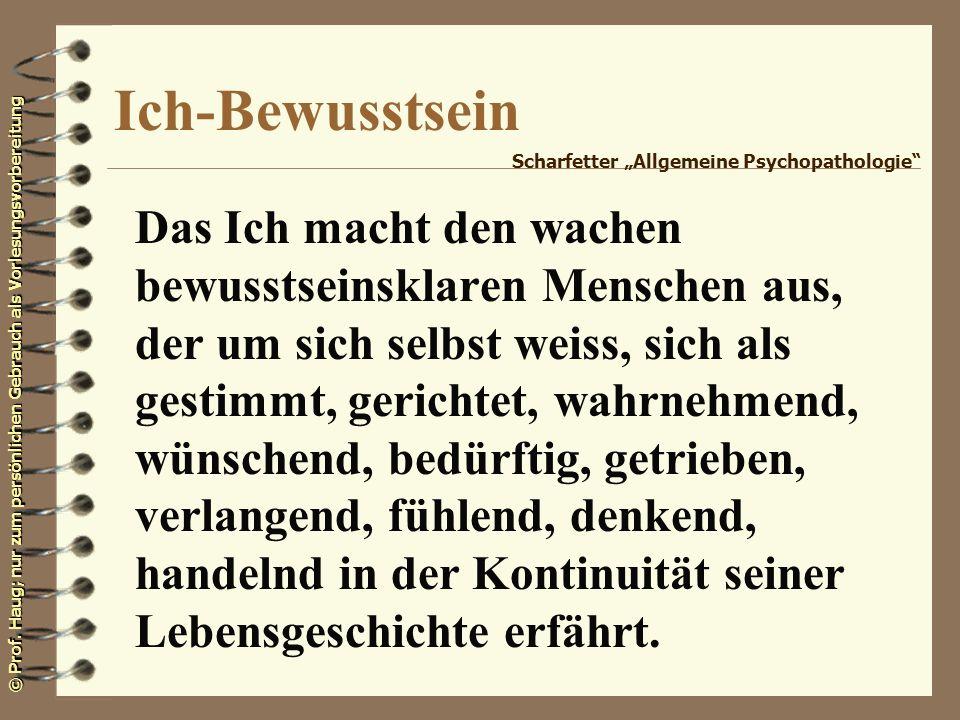 © Prof. Haug; nur zum persönlichen Gebrauch als Vorlesungsvorbereitung Ich-Bewusstsein Das Ich macht den wachen bewusstseinsklaren Menschen aus, der u