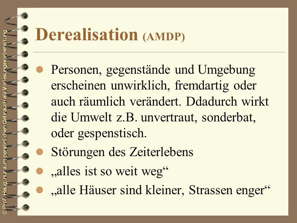 © Prof. Haug; nur zum persönlichen Gebrauch als Vorlesungsvorbereitung Derealisation (AMDP) l Personen, gegenstände und Umgebung erscheinen unwirklich