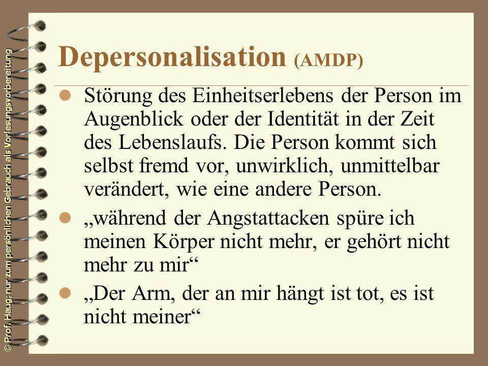 © Prof. Haug; nur zum persönlichen Gebrauch als Vorlesungsvorbereitung Depersonalisation (AMDP) l Störung des Einheitserlebens der Person im Augenblic