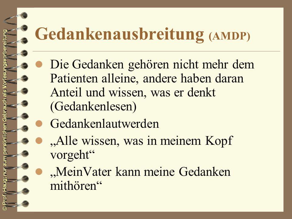 © Prof. Haug; nur zum persönlichen Gebrauch als Vorlesungsvorbereitung Gedankenausbreitung (AMDP) l Die Gedanken gehören nicht mehr dem Patienten alle