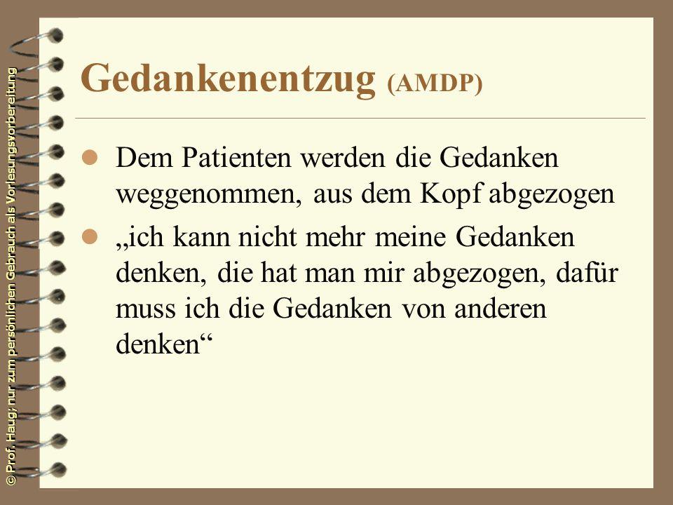 © Prof. Haug; nur zum persönlichen Gebrauch als Vorlesungsvorbereitung Gedankenentzug (AMDP) l Dem Patienten werden die Gedanken weggenommen, aus dem