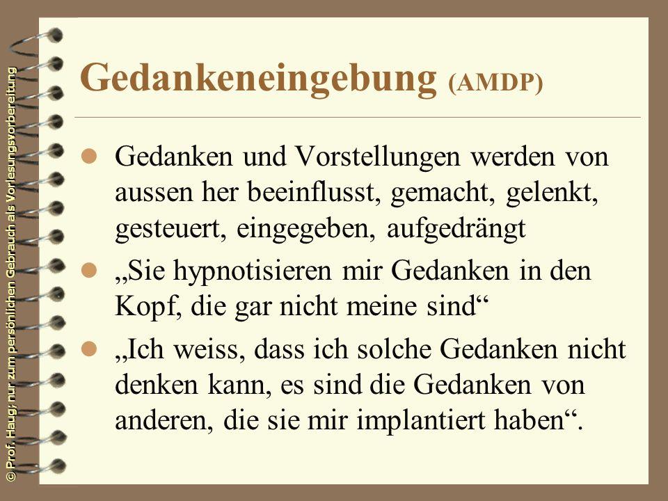 © Prof. Haug; nur zum persönlichen Gebrauch als Vorlesungsvorbereitung Gedankeneingebung (AMDP) l Gedanken und Vorstellungen werden von aussen her bee
