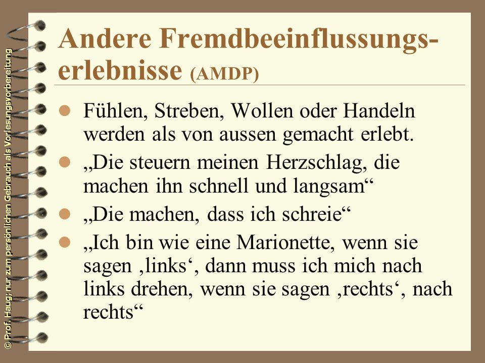 © Prof. Haug; nur zum persönlichen Gebrauch als Vorlesungsvorbereitung Andere Fremdbeeinflussungs- erlebnisse (AMDP) l Fühlen, Streben, Wollen oder Ha