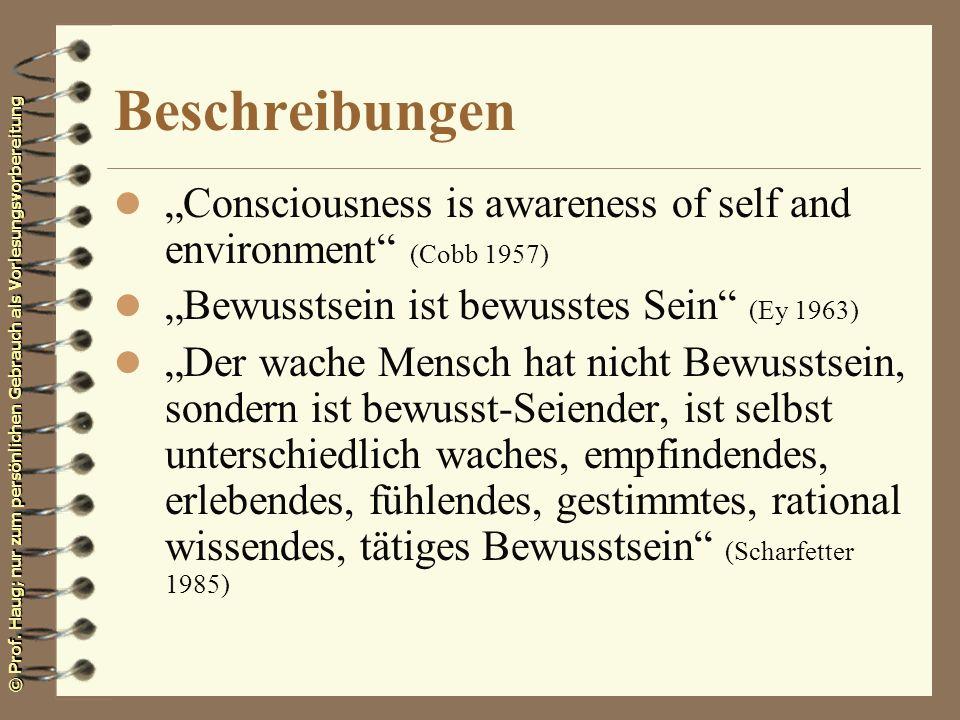 Beschreibungen l Consciousness is awareness of self and environment (Cobb 1957) l Bewusstsein ist bewusstes Sein (Ey 1963) l Der wache Mensch hat nich