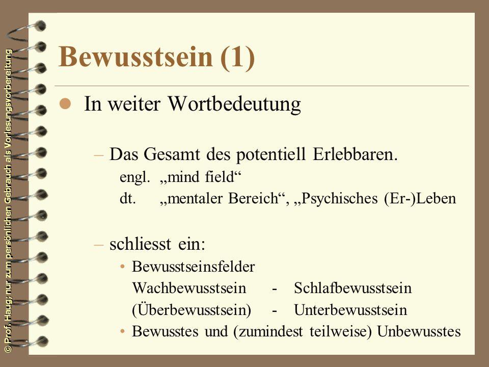 © Prof. Haug; nur zum persönlichen Gebrauch als Vorlesungsvorbereitung Bewusstsein (1) l In weiter Wortbedeutung –Das Gesamt des potentiell Erlebbaren
