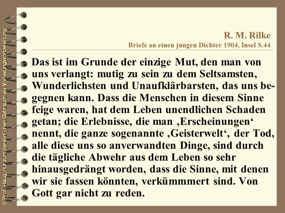 © Prof. Haug; nur zum persönlichen Gebrauch als Vorlesungsvorbereitung R. M. Rilke Briefe an einen jungen Dichter 1904, Insel S.44 Das ist im Grunde d