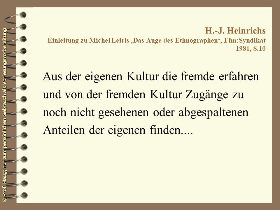 © Prof. Haug; nur zum persönlichen Gebrauch als Vorlesungsvorbereitung H.-J. Heinrichs Einleitung zu Michel Leiris Das Auge des Ethnographen, Ffm:Synd