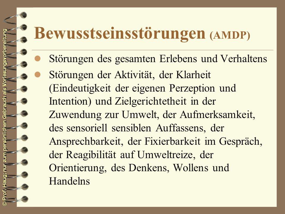 © Prof. Haug; nur zum persönlichen Gebrauch als Vorlesungsvorbereitung Bewusstseinsstörungen (AMDP) l Störungen des gesamten Erlebens und Verhaltens l