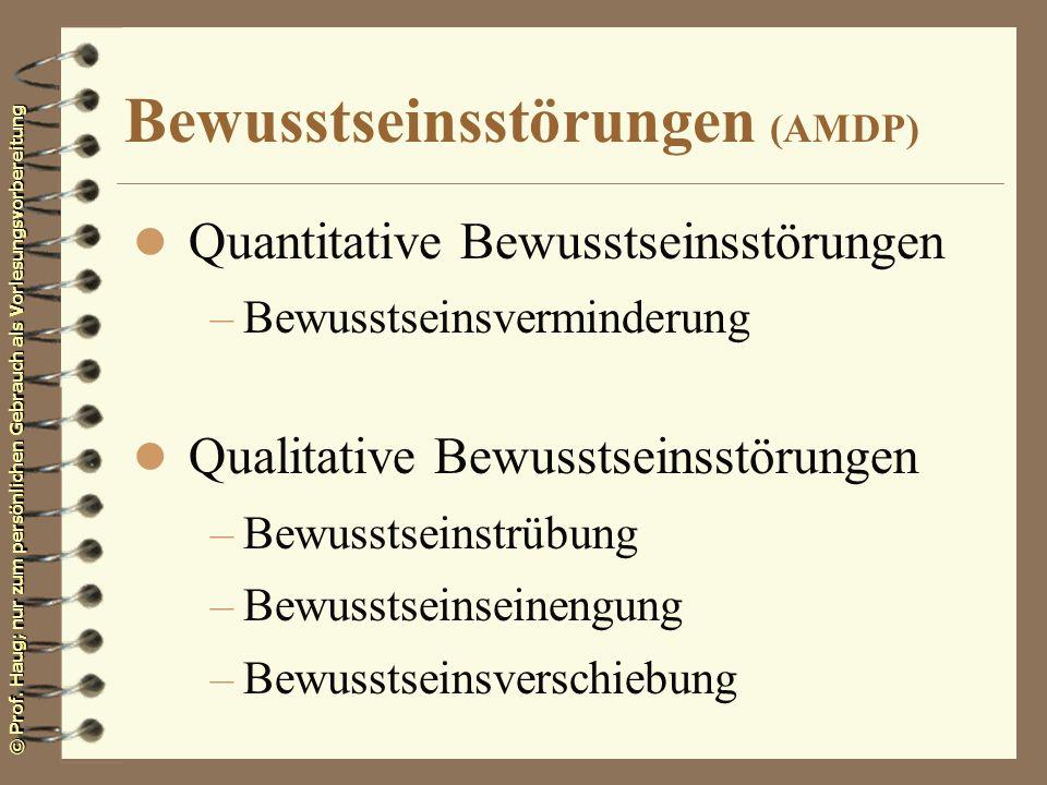 © Prof. Haug; nur zum persönlichen Gebrauch als Vorlesungsvorbereitung Bewusstseinsstörungen (AMDP) l Quantitative Bewusstseinsstörungen –Bewusstseins