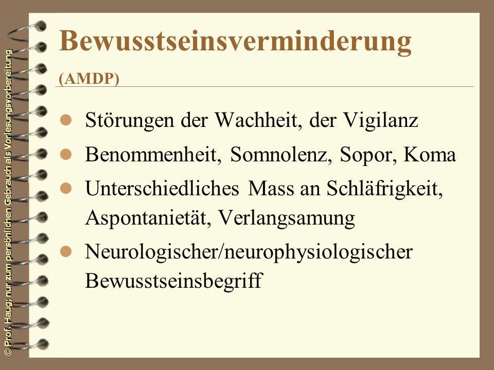 © Prof. Haug; nur zum persönlichen Gebrauch als Vorlesungsvorbereitung Bewusstseinsverminderung (AMDP) l Störungen der Wachheit, der Vigilanz l Benomm