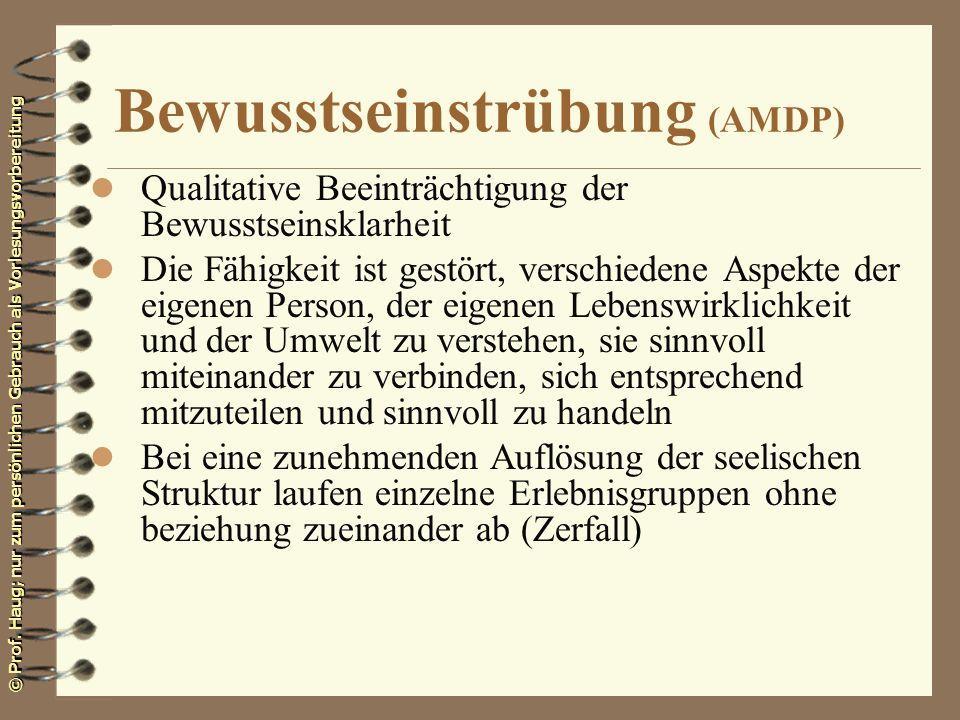 © Prof. Haug; nur zum persönlichen Gebrauch als Vorlesungsvorbereitung Bewusstseinstrübung (AMDP) l Qualitative Beeinträchtigung der Bewusstseinsklarh