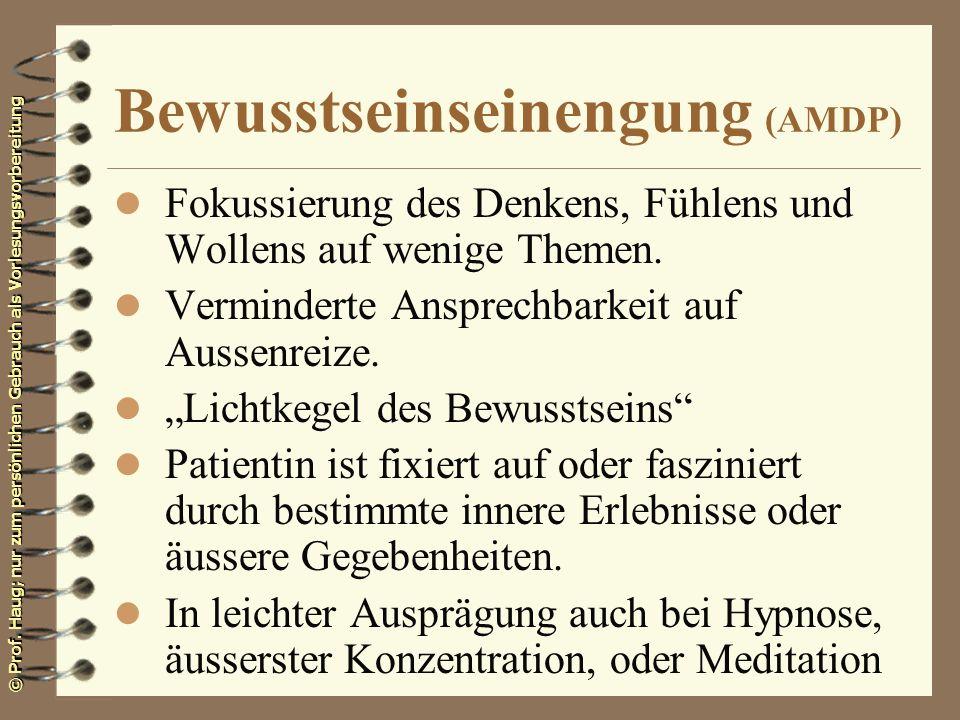 © Prof. Haug; nur zum persönlichen Gebrauch als Vorlesungsvorbereitung Bewusstseinseinengung (AMDP) l Fokussierung des Denkens, Fühlens und Wollens au